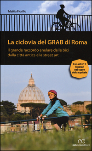 La ciclovia del Grab di Roma. Il grande raccordo anulare delle bici dalla città antica alla street art - Mattia Fiorillo |