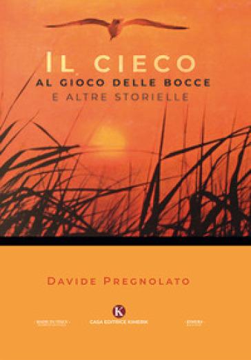 Il cieco al gioco delle bocce e altre storielle - Davide Pregnolato |