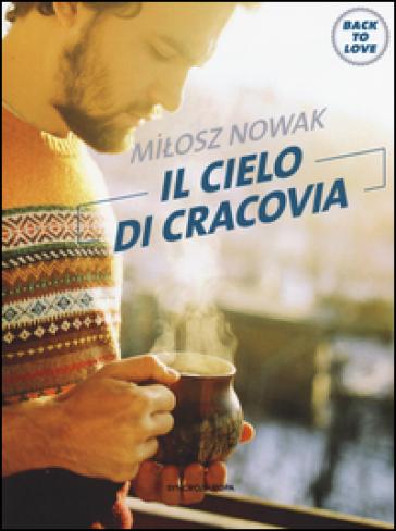 Il cielo di Cracovia. Back to love - Milosz Nowak |