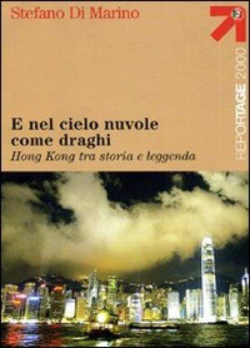 E nel cielo nuvole come draghi. Hong Kong tra storia e leggenda - Stefano Di Marino   Rochesterscifianimecon.com