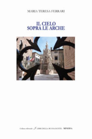 Il cielo sopra le Arche. Ediz. italiana e inglese - Maria Teresa Ferrari | Rochesterscifianimecon.com