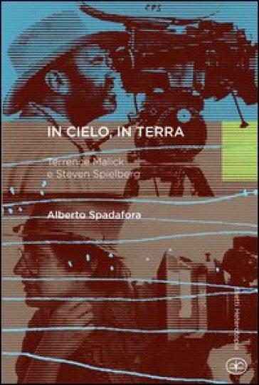 In cielo, in terra. Terrence Malick e Steven Spielberg - Alberto Spadafora |