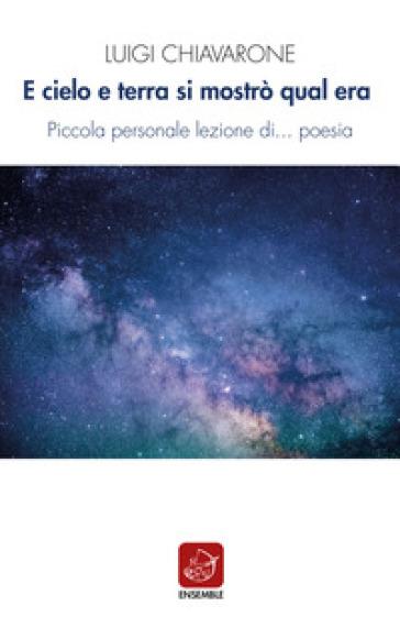 E cielo e terra si mostrò qual era. Piccola personale lezione di... poesia - Luigi Chiavarone | Thecosgala.com