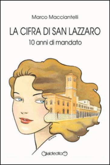 La cifra di San Lazzaro. 10 anni di mandato - Marco Macciantelli | Kritjur.org