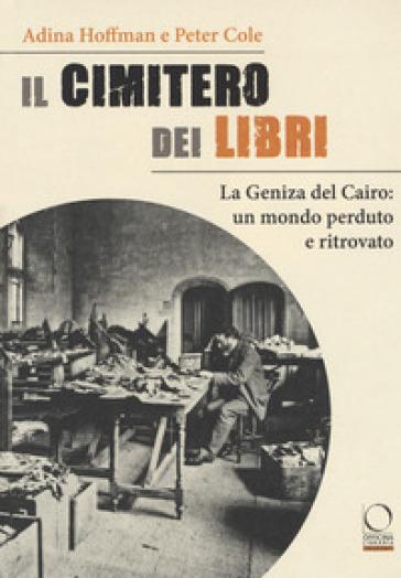 Il cimitero dei libri. La Geniza del Cairo: un mondo perduto e ritrovato - Adina Hoffman |