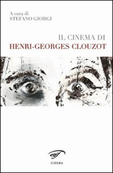 Il cinema di Henri-Georges Clouzot - S. Giorgi |