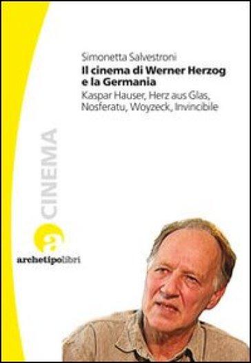 Il cinema di Werner Herzog e la Germania. Kaspar Hauser, Herz aus Glas, Nosferatu, Woyzeck, Invincibile - Simonetta Salvestroni pdf epub