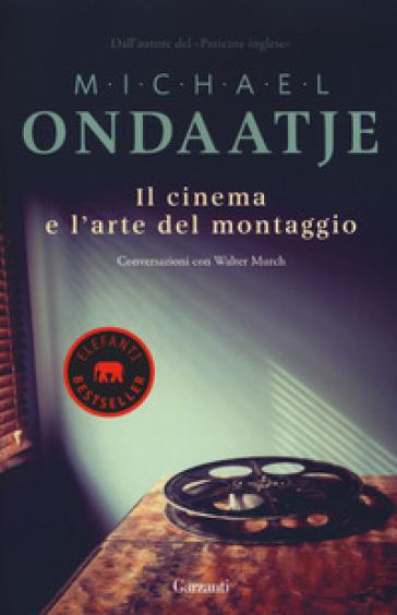 Il cinema e l'arte del montaggio. Conversazioni con Walter Murch - Michael Ondaatje | Jonathanterrington.com