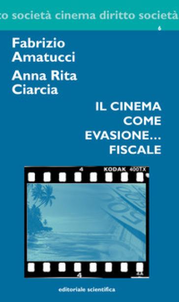 Il cinema come evasione... fiscale - Fabrizio Amatucci |