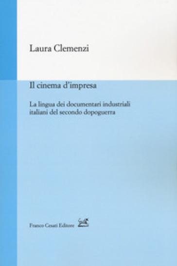 Il cinema d'impresa. La lingua dei documentari industriali italiani del secondo dopoguerra - Laura Clemenzi |