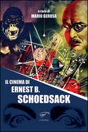 Il cinema di Ernest B. Schoedsack - M. Gerosa |