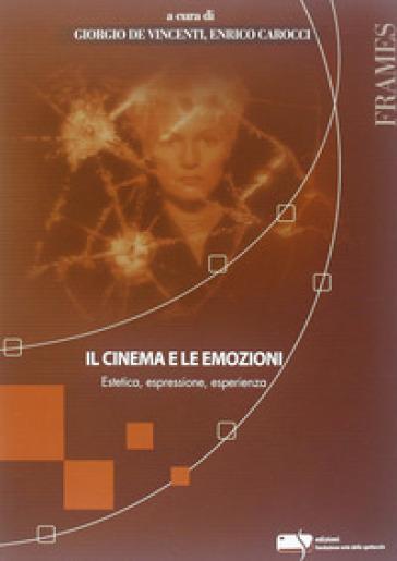 Il cinema e le emozioni. Estetica, espressione, esperienza - G. De Vincenti |