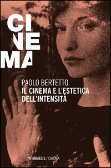 Il cinema e l'estetica dell'intensità - Paolo Bertetto |
