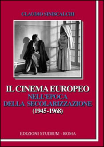 Il cinema europeo nell'epoca della secolarizzazione (1945-1968) - Claudio Siniscalchi pdf epub