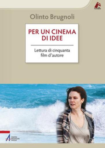 Per un cinema di idee. Lettura di cinquanta film d'autore - Olinto Brugnoli | Jonathanterrington.com