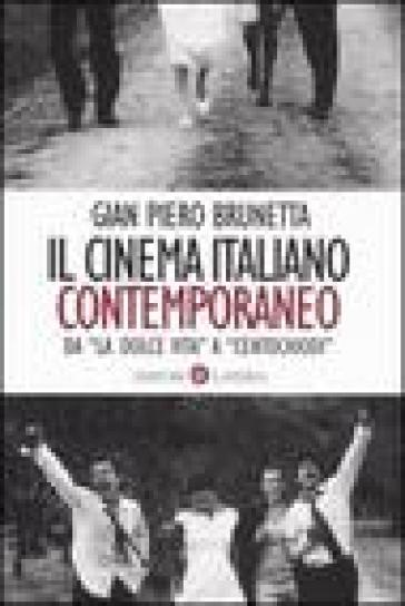 Il cinema italiano contemporaneo. Da «La dolce vita» a «Centochiodi» - Gian Piero Brunetta pdf epub