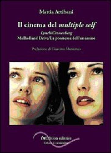 Il cinema del multiple self. Lynch-Cronenberg. Mulholland Drive-La promessa dell'assassino - Mattia Artibani |