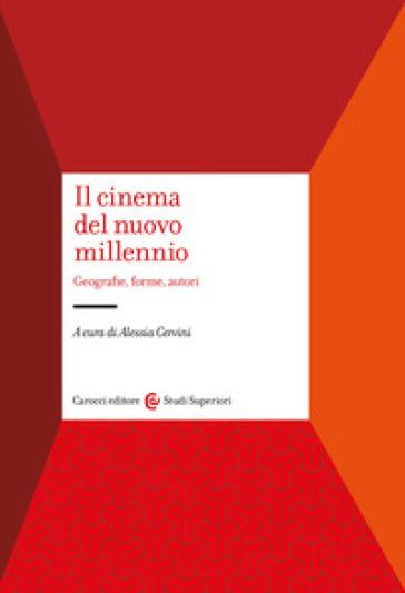 Il cinema del nuovo millennio. Geografie, forme, autori - A. Cervini | Rochesterscifianimecon.com