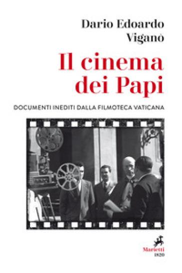 Il cinema dei papi. Documenti inediti dalla Filmoteca vaticana - Dario Edoardo Viganò | Rochesterscifianimecon.com