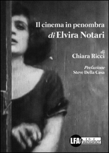 Il cinema in penombra di Elvira Notari - Chiara Ricci | Rochesterscifianimecon.com