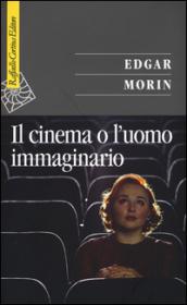 Il cinema o l'uomo immaginario. Saggio di antropologia sociologica - Edgar Morin
