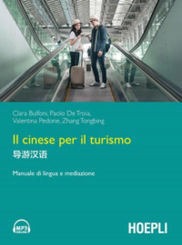 Il cinese per il turismo. Manuale di lingua e mediazione - Clara Bulfoni | Thecosgala.com