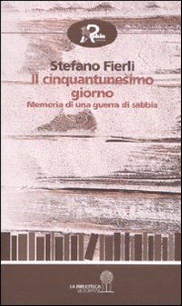 Il cinquantunesimo giorno. Memoria di una guerra di sabbia - Stefano Fierli |