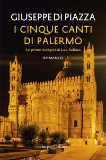 I cinque canti di Palermo. Le prime indagini di Leo Salinas - Giuseppe Di Piazza | Thecosgala.com