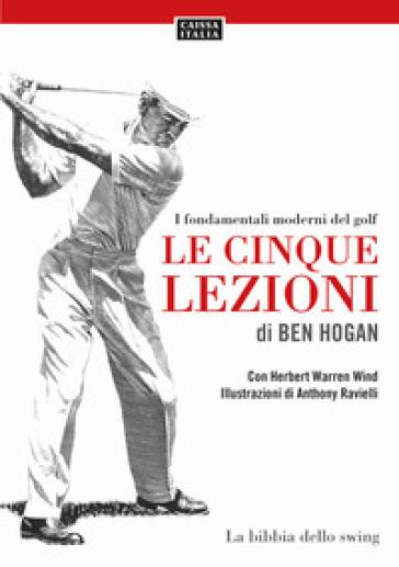 Le cinque lezioni di Ben Hogan. I fondamentali moderni del golf - Ben Hogan   Thecosgala.com