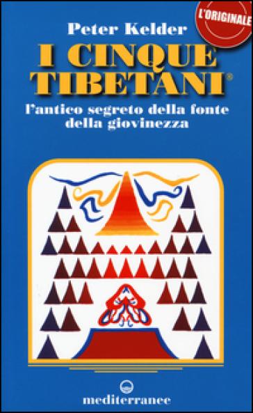 I cinque tibetani. L'antico segreto della fonte della giovinezza - Peter Kelder  