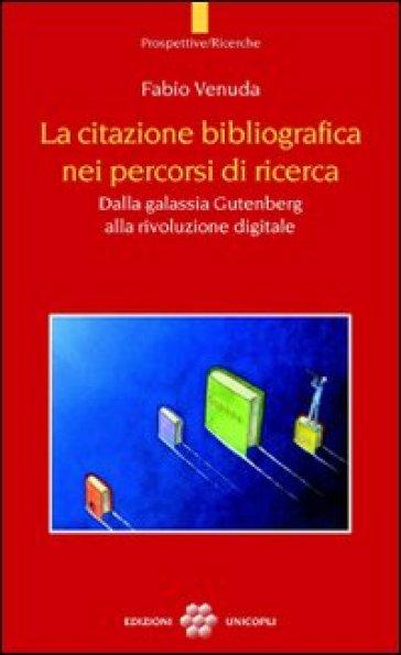 La citazione bibliografica nei percorsi di ricerca. Dalla galassia Gutenberg alla rivoluzione digitale - Fabio Venuda   Jonathanterrington.com