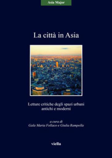 La città in Asia. Letture critiche degli spazi urbani antichi e moderni - Gala Maria Follaco   Rochesterscifianimecon.com