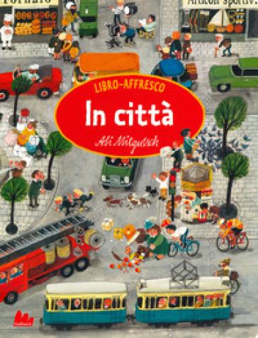 In città. Libro affresco. Ediz. a colori