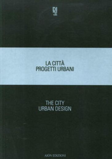 La città. Progetti urbani 2018-The city. Urban design 2018. Ediz. bilingue - Cinzia Simioni |