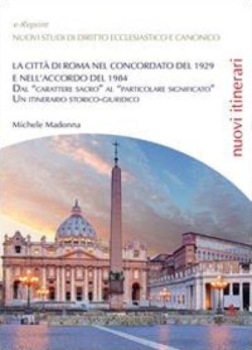 La città di Roma nel Concordato del 1929 e nell'Accordo del 1984 - Michele Madonna  