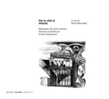Per la città di Viterbo. Masterplan del centro storico, direzione scientifica di Orazio Carpenzano - P. Marcoaldi |