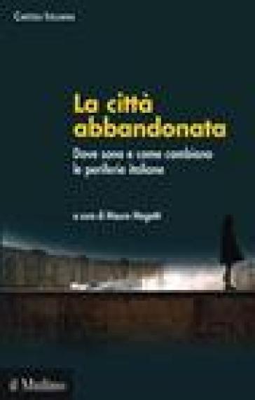 La città abbandonata. Dove sono e come cambiano le periferie italiane. Con CD-ROM - M. Magatti pdf epub