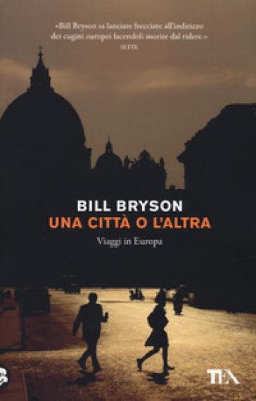 Una città o l'altra. Viaggi in Europa - Bill Bryson   Thecosgala.com