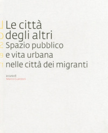Le città degli altri. Spazio pubblico e vita urbana nella città dei migranti - M. Guerzoni |