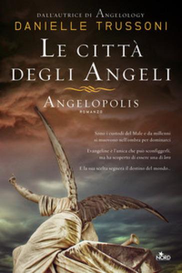 Le città degli angeli. Angelopolis - Danielle Trussoni  