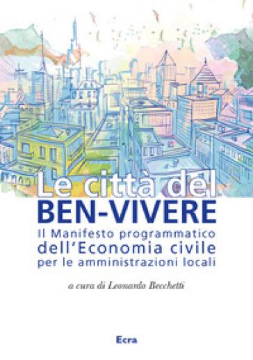Le città del ben-vivere. Il Manifesto programmatico dell'Economia civile per le amministrazioni locali