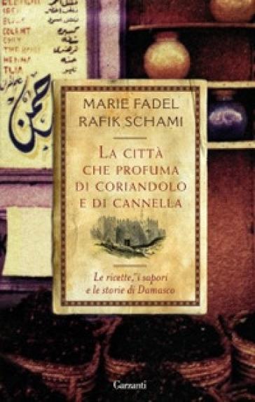 La città che profuma di coriandolo e cannella - Marie Fadel |