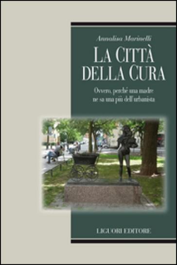 La città della cura. Ovvero, perchè una madre ne sa una più dell'urbanista - Annalisa Marinelli   Thecosgala.com