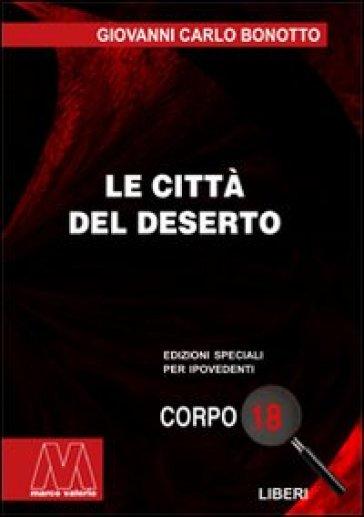 Le città del deserto. Ediz. per ipovedenti - Giovanni Carlo Bonotto | Rochesterscifianimecon.com
