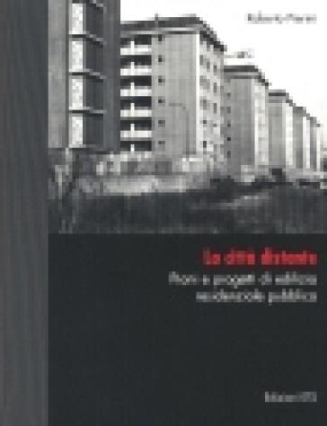 La città distante. Piani e progetti di edilizia residenziale pubblica - Roberto Pierini |