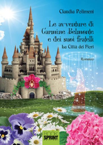 La città dei fiori. Le avventure di Carmine Belmonte e dei suoi fratelli. 1. - Claudia Polimeni |