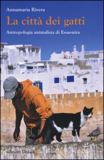 La città dei gatti. Antropologia animalista di Essaouira - Annamaria Rivera | Thecosgala.com
