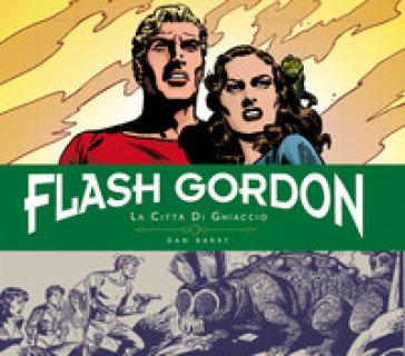 La città di ghiaccio. Flash Gordon. Tavole giornaliere (1951-1953) - Dan Barry |