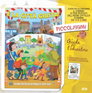 E la città giusta! Piccolissimi 3-5 anni. Guida per l'educatore - Azione Cattolica Italiana  