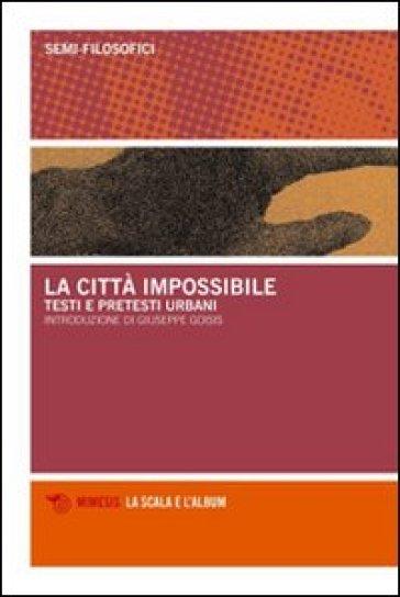 La città impossibile. Testi e pretesti urbani - S. Garonzi |